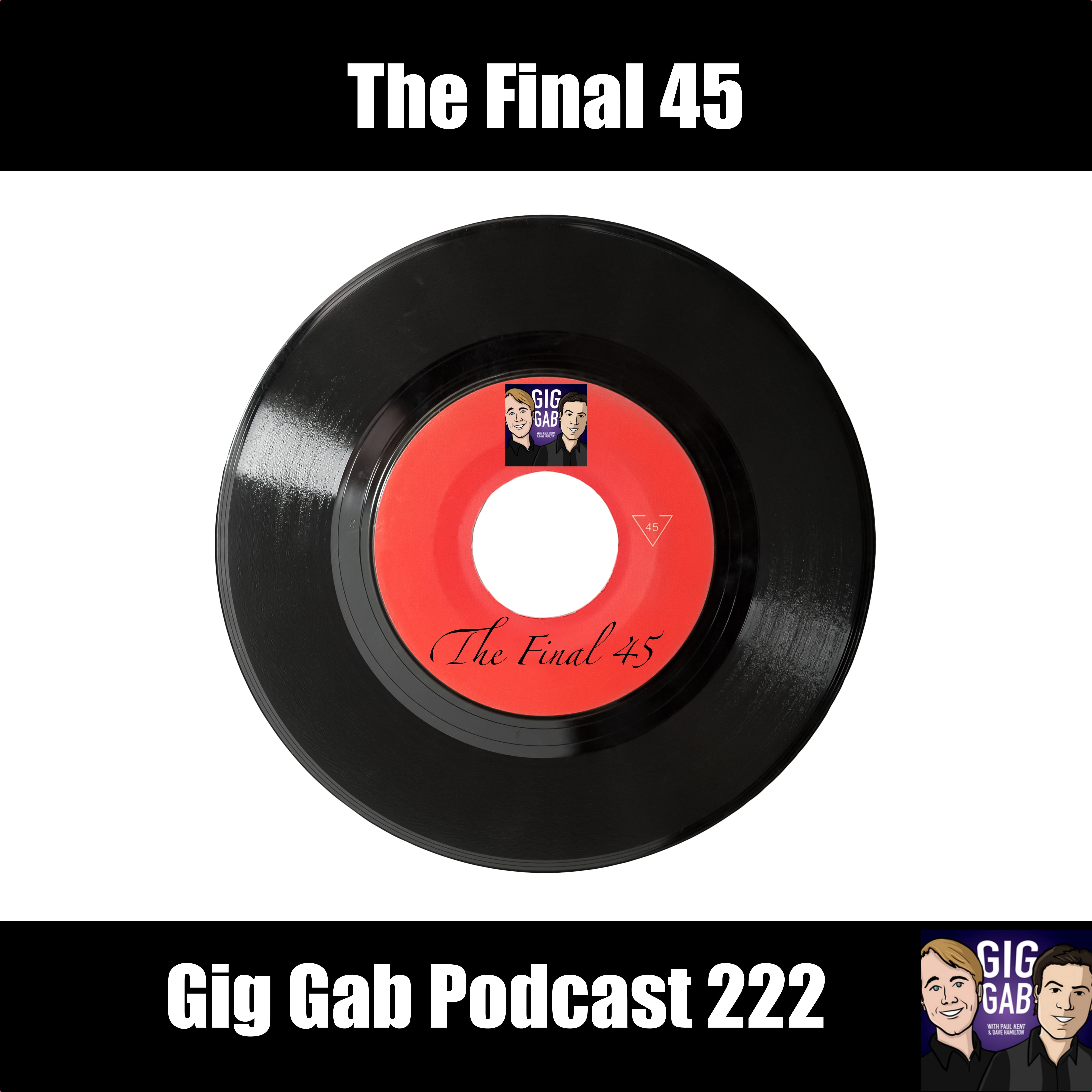 The Final 45 – Gig Gab Podcast 222