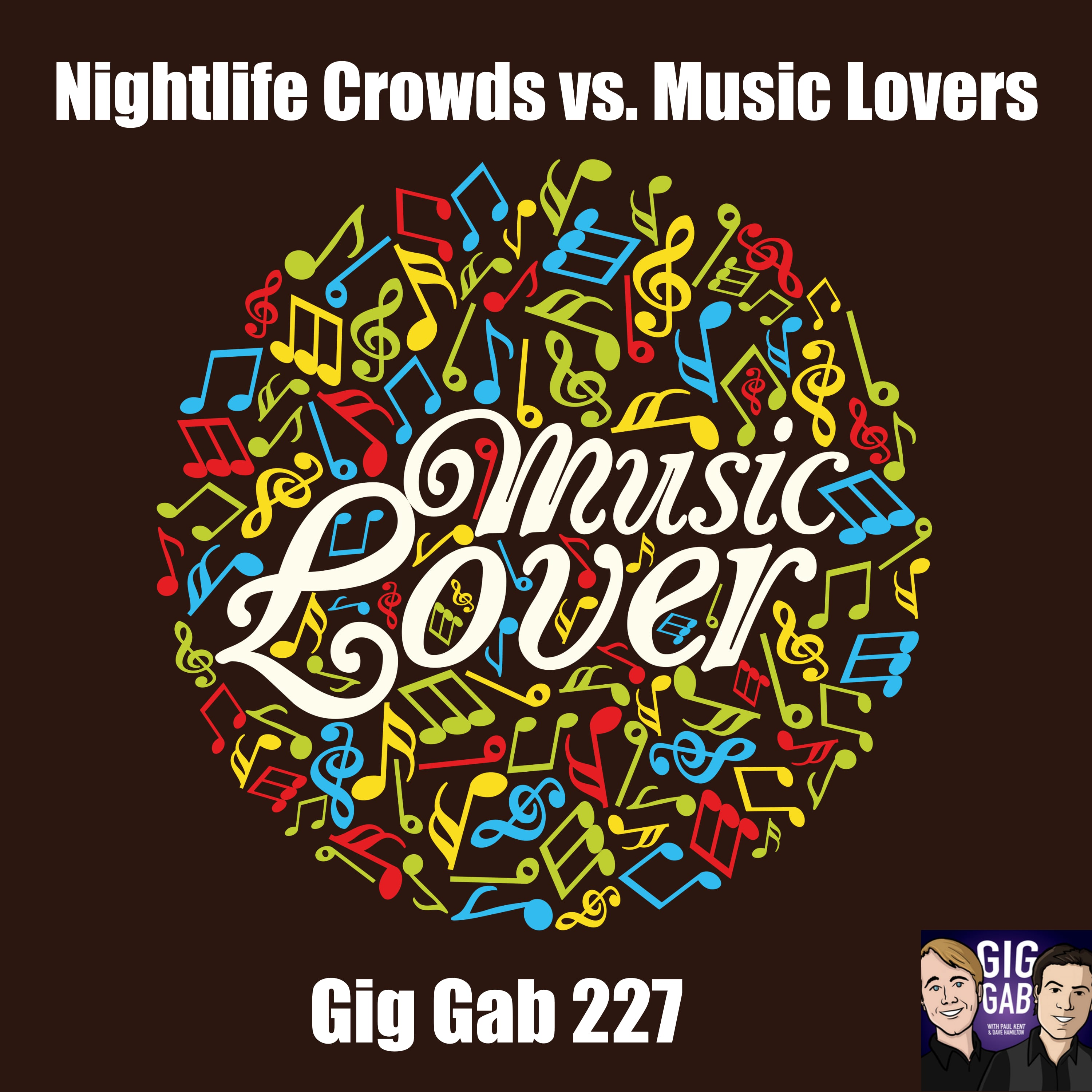 Confidence, Inclusivity, and Nightlife Crowds vs. Music Lovers – Gig Gab 227