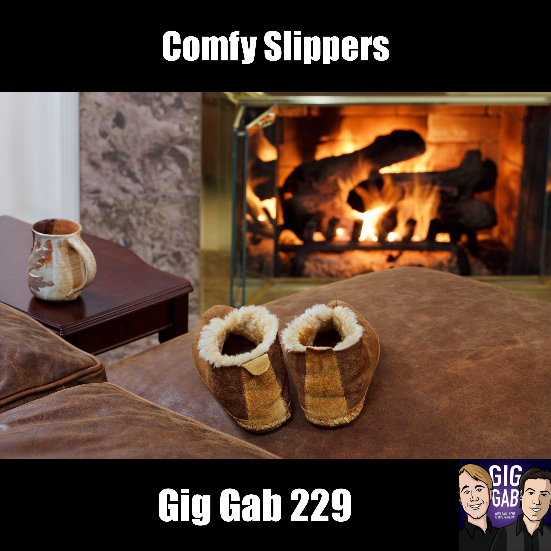 Comfy Slippers –Gig Gab 229