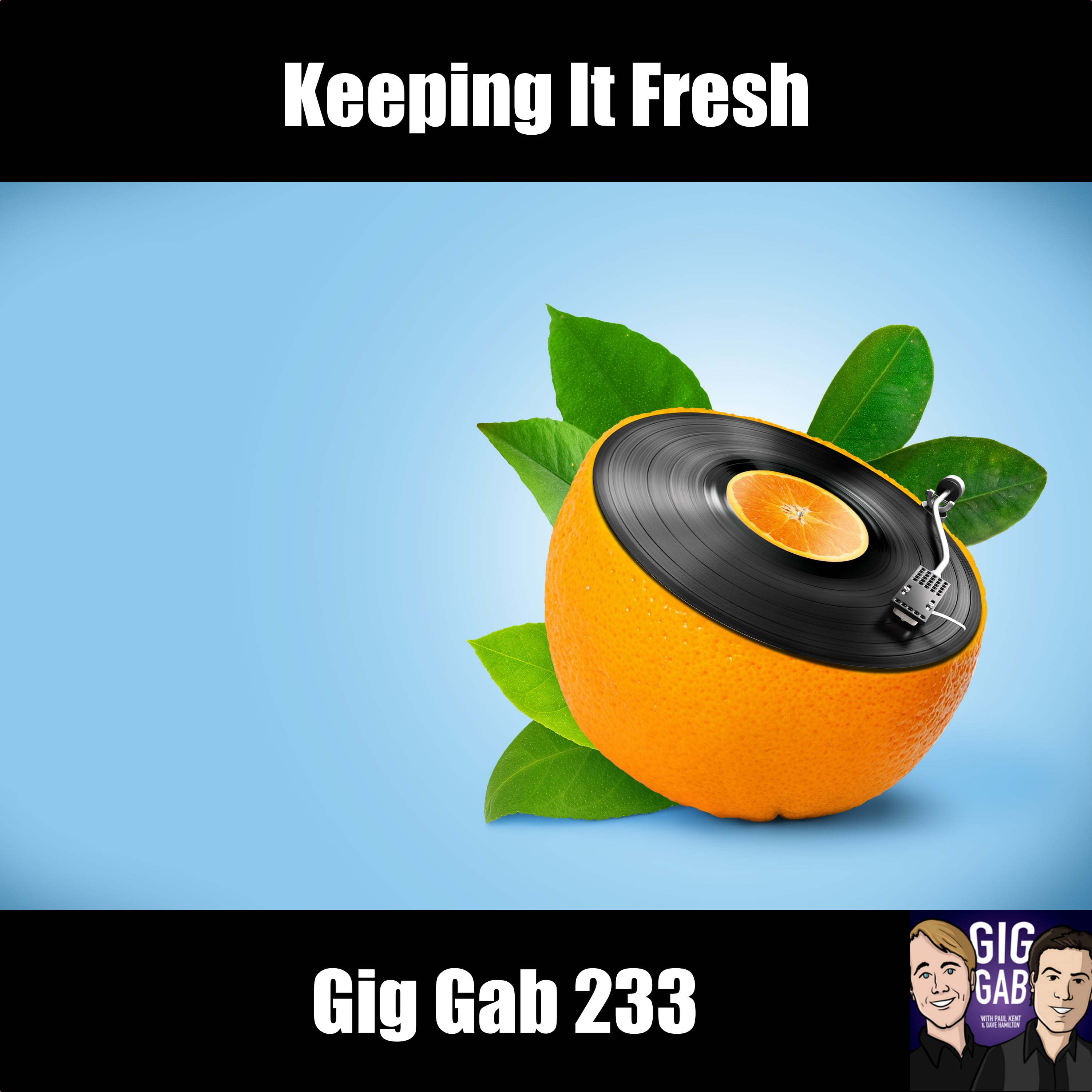 Keeping it Fresh – Gig Gab 233
