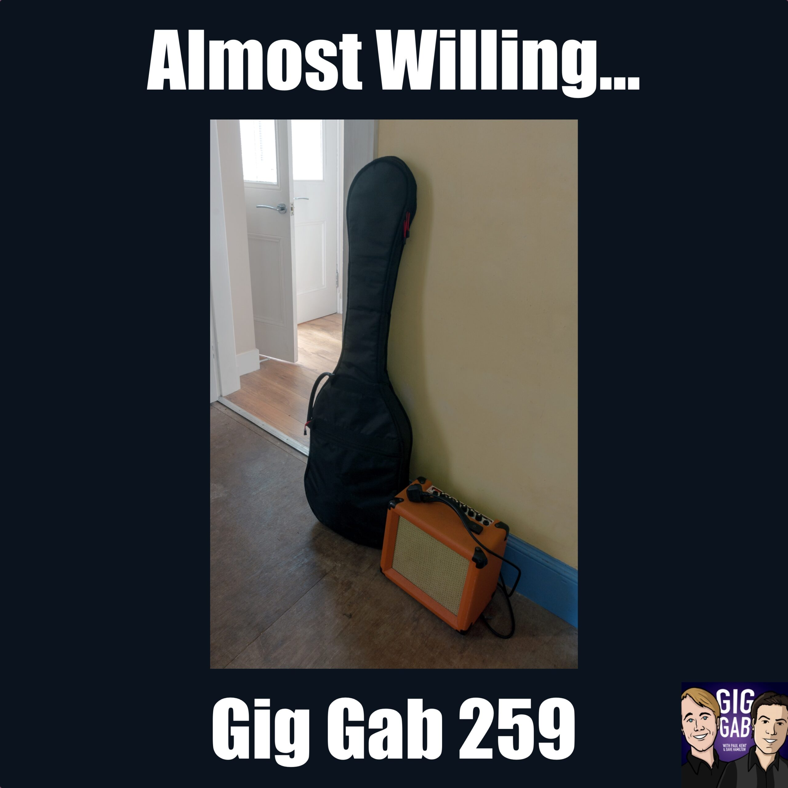 Guitar and amp waiting patiently by the doorway with text Almost Willing — Gig Gab 259