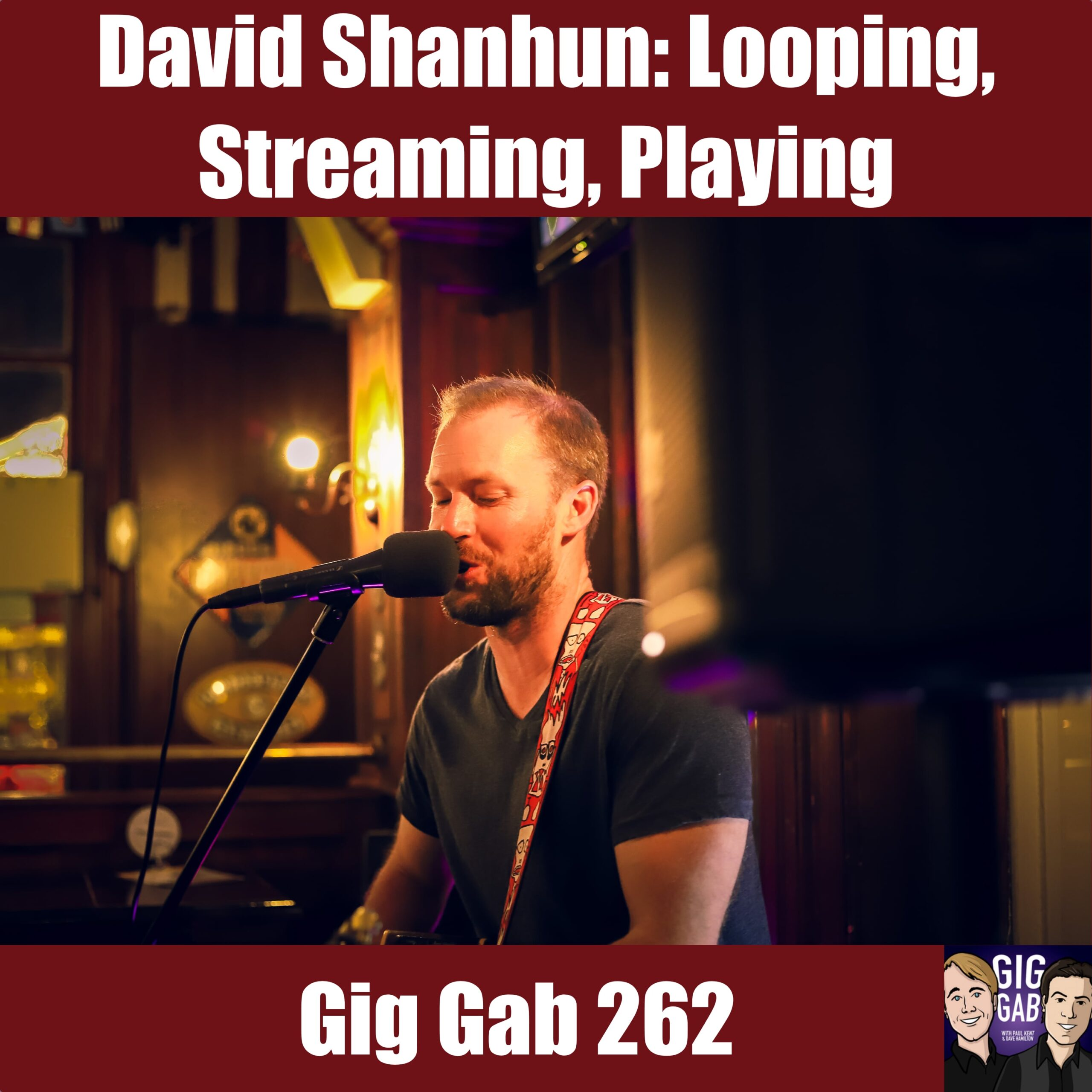 Guitar looping pro David Shanhun at the mic, Gig Gab Podcast 262 Episode Image