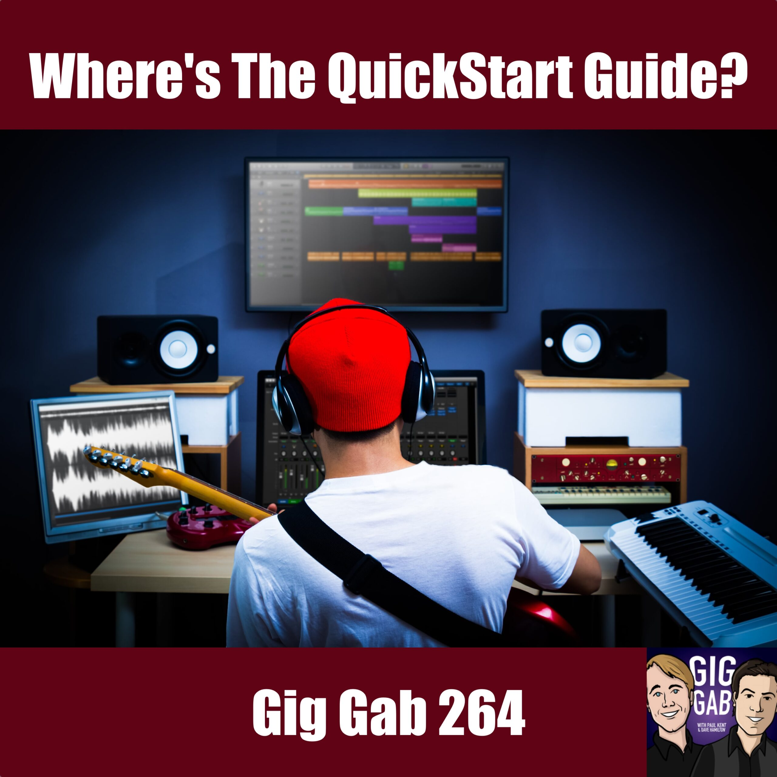 "Gig Gab Podcast 264 Episode image with picture of home recording setup and text ""Where's the QuickStart Guide?"""