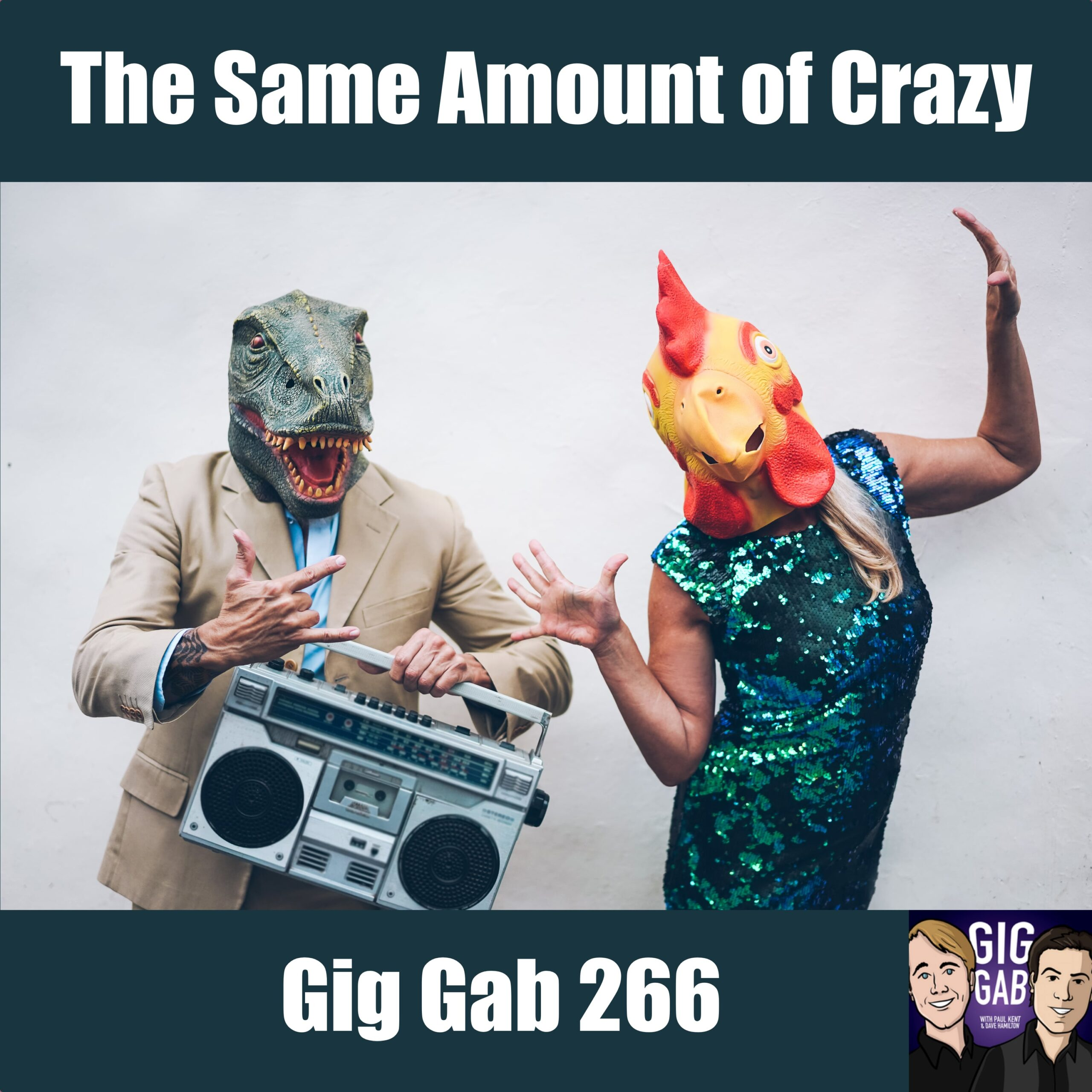 Gig Gab 266 episode image with masked people dancing with a boom box. Text: The Same Amount of Crazy
