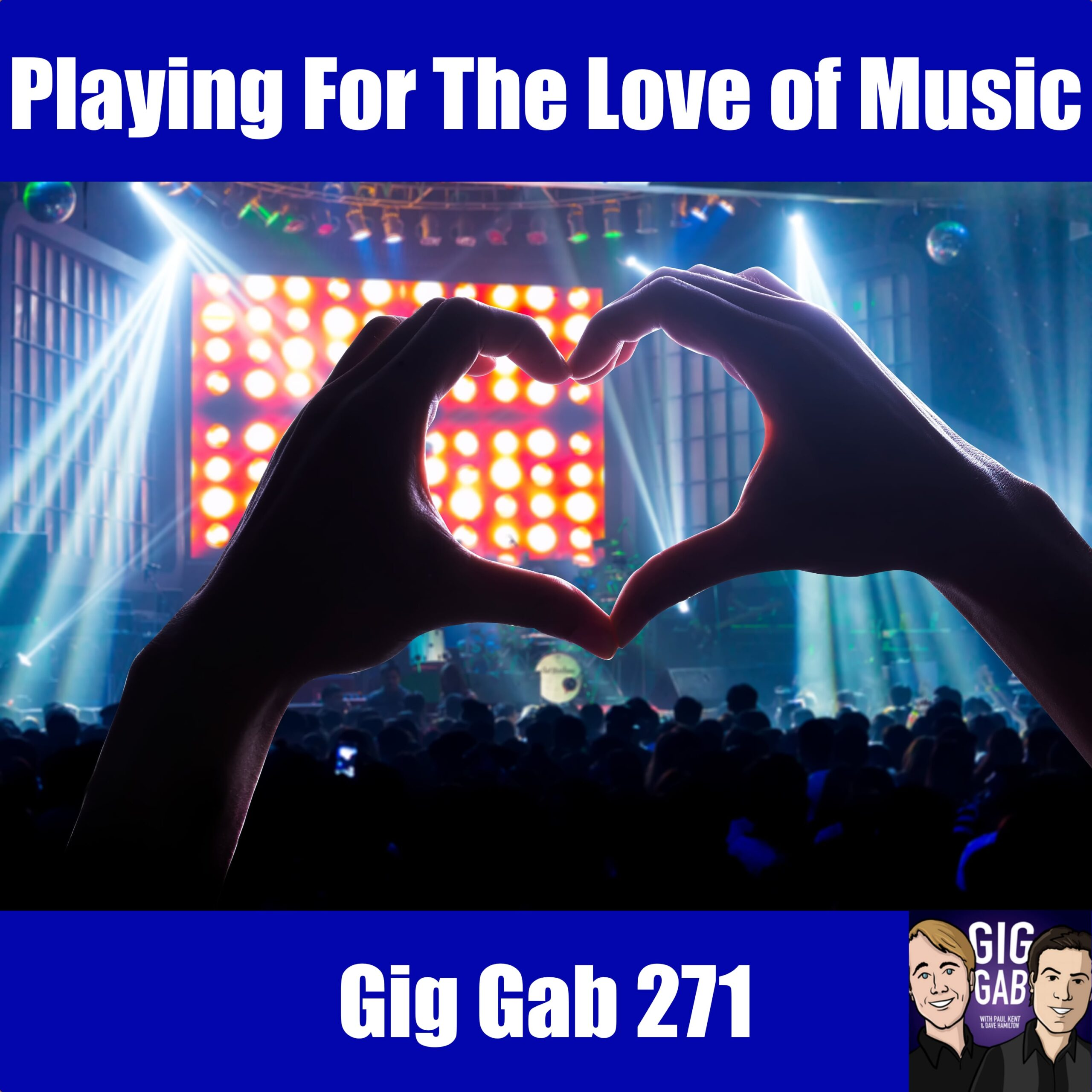 "Gig Gab 271 Episode Image with text ""Playing For The Love of Music"""