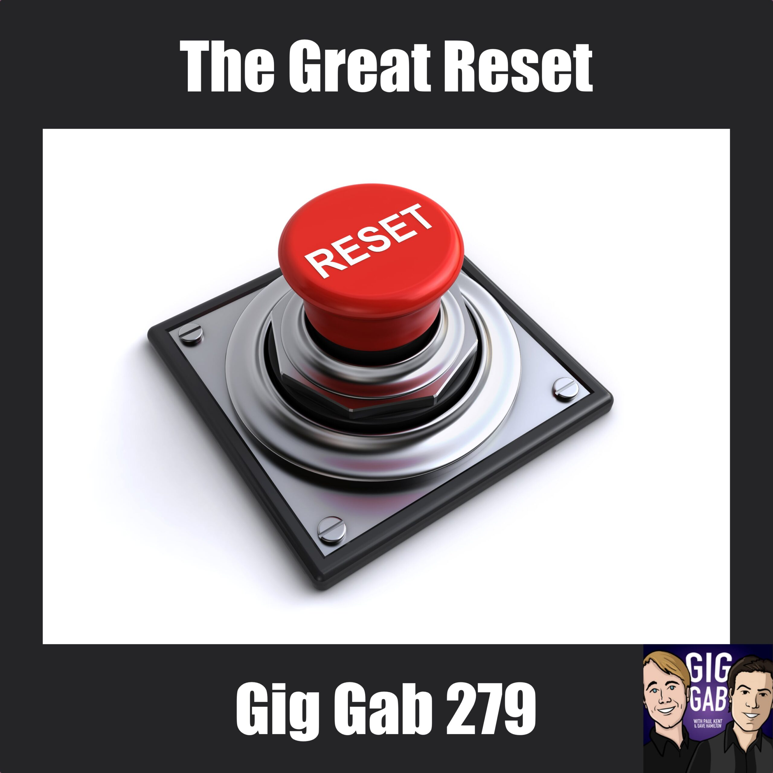 Gig Gab 279 Episode image: The Great Reset