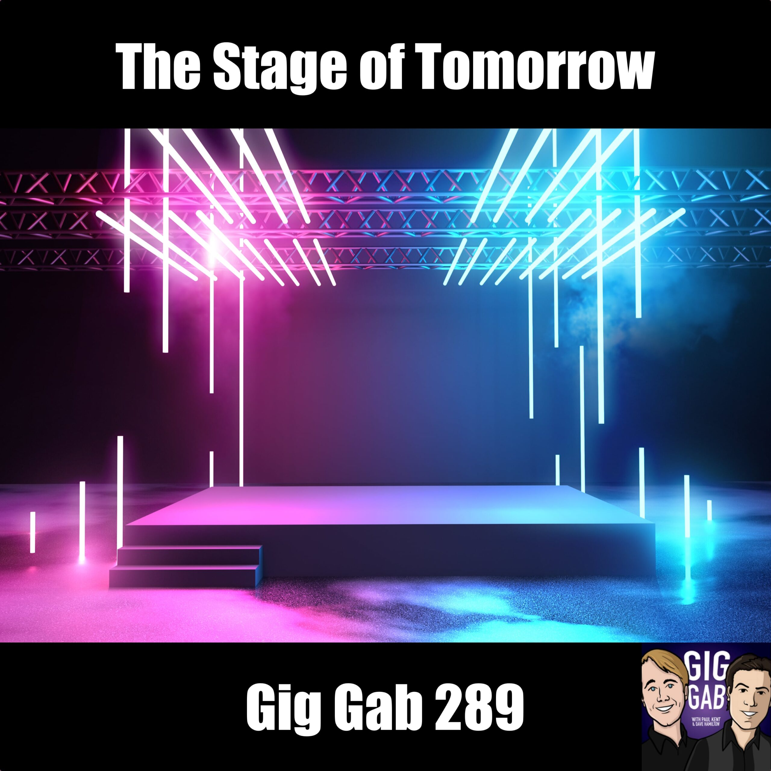 The Stage of Tomorrow - Gig Gab 289 episode image