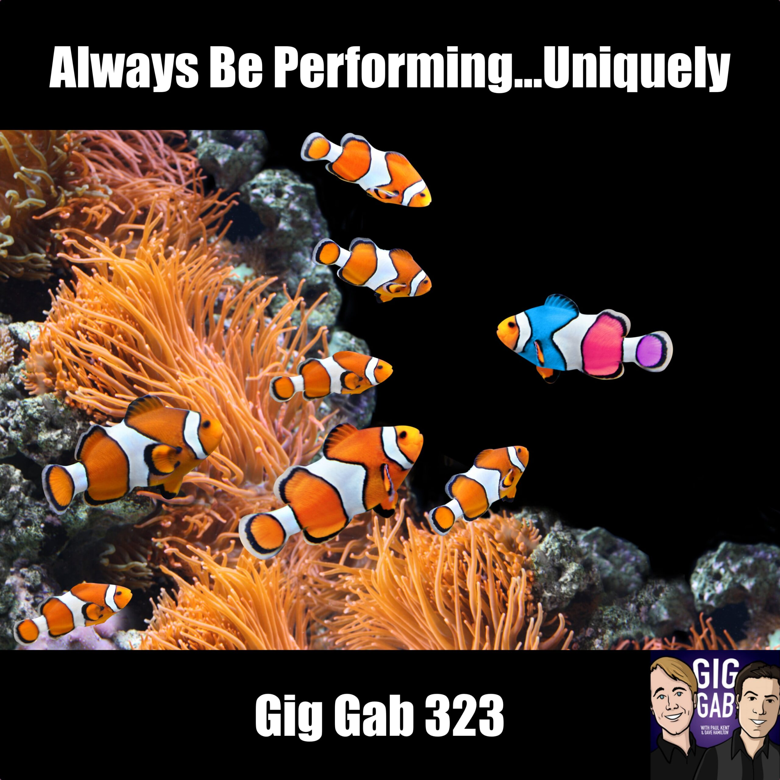 Always Be Performing…Uniquely –Gig Gab 323 episode image